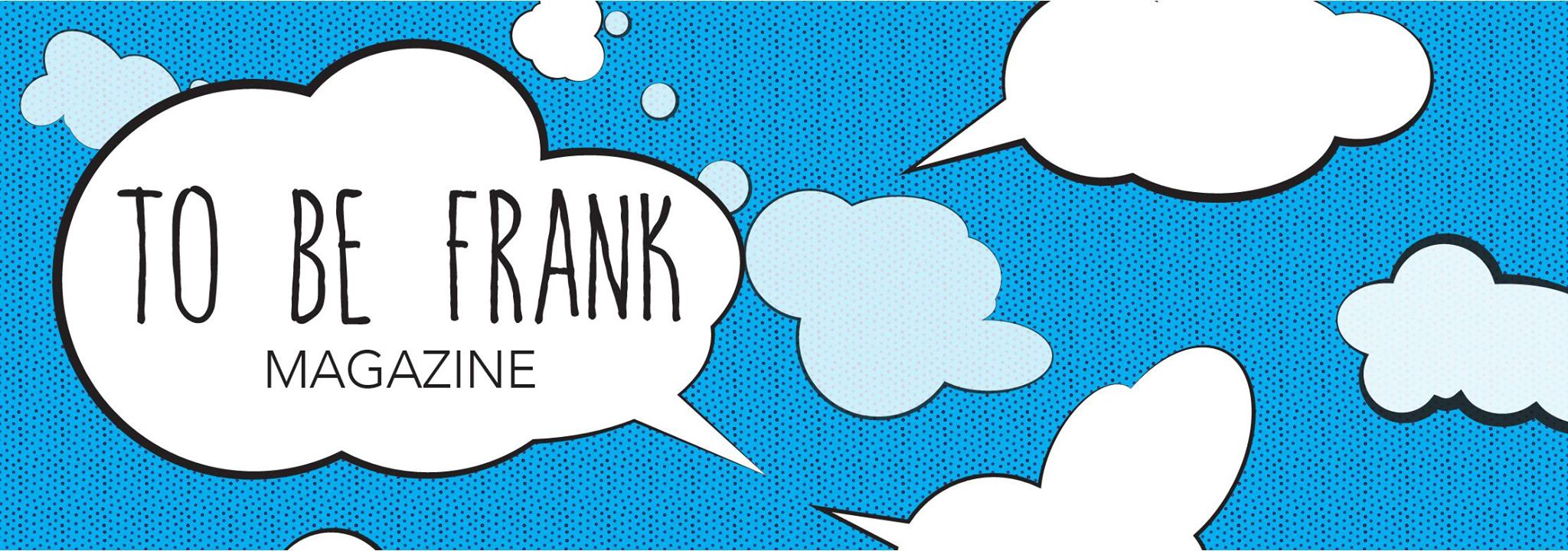 To Be Frank Magazine - To Be Frank Magazine: An alternative Lifestyle Magazine. Changing the shape of the messages we receive via the media. Great minds think differently…
